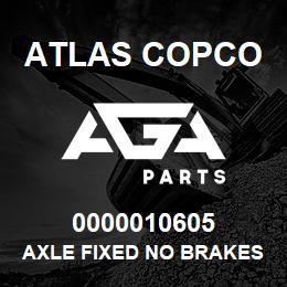 0000010605 Atlas Copco AXLE FIXED NO BRAKES | AGA Parts