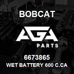 6673865 Bobcat WET BATTERY 600 C.CA | AGA Parts
