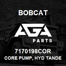 7170198COR Bobcat CORE PUMP, HYD TANDEM | AGA Parts