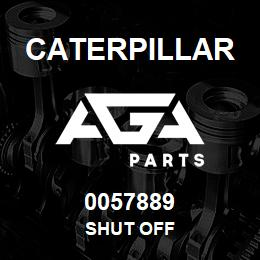 0057889 Caterpillar SHUT OFF | AGA Parts