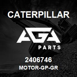 2406746 Caterpillar MOTOR-GP-GR | AGA Parts