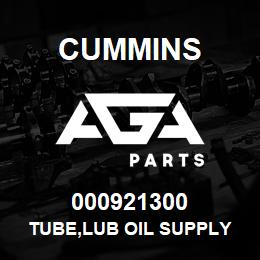 000921300 Cummins TUBE,LUB OIL SUPPLY | AGA Parts