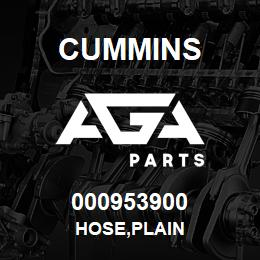 000953900 Cummins HOSE,PLAIN | AGA Parts