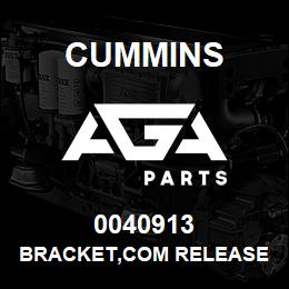 0040913 Cummins BRACKET,COM RELEASE | AGA Parts