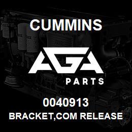 0040913 Cummins BRACKET,COM RELEASE | AGA Parts