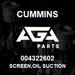 004322602 Cummins SCREEN,OIL SUCTION | AGA Parts