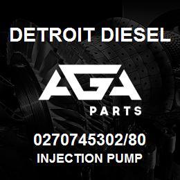 0270745302/80 Detroit Diesel Injection Pump | AGA Parts