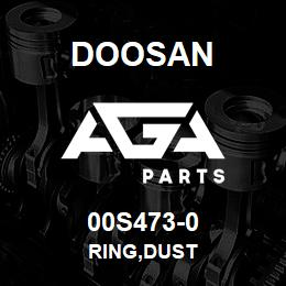 00S473-0 Doosan RING,DUST | AGA Parts