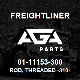 01-11153-300 Freightliner ROD, THREADED -310- | AGA Parts