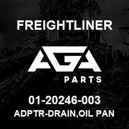 01-20246-003 Freightliner ADPTR-DRAIN,OIL PAN | AGA Parts