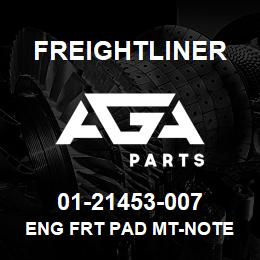 01-21453-007 Freightliner ENG FRT PAD MT-NOTE | AGA Parts