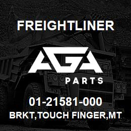 01-21581-000 Freightliner BRKT,TOUCH FINGER,MT | AGA Parts