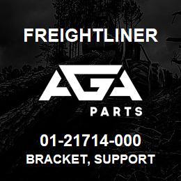 01-21714-000 Freightliner BRACKET, SUPPORT | AGA Parts