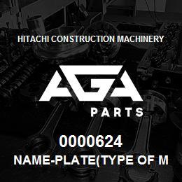 0000624 Hitachi NAME-PLATE(TYPE OF MACHINE:EX400LC) | AGA Parts