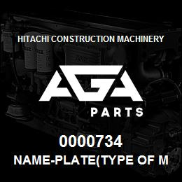 0000734 Hitachi NAME-PLATE(TYPE OF MACHINE:EX700) | AGA Parts