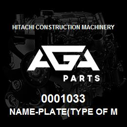 0001033 Hitachi NAME-PLATE(TYPE OF MACHINE:EX700BE) | AGA Parts