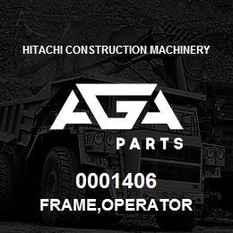 0001406 Hitachi FRAME,OPERATOR | AGA Parts