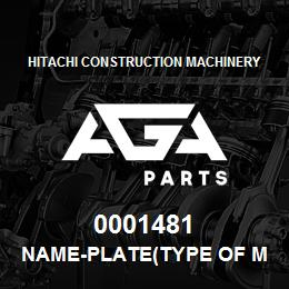 0001481 Hitachi NAME-PLATE(TYPE OF MACHINE:EX1100BE) | AGA Parts