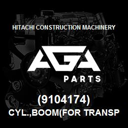 (9104174) Hitachi Construction Machinery CYL.,BOOM(for transportation) | AGA Parts