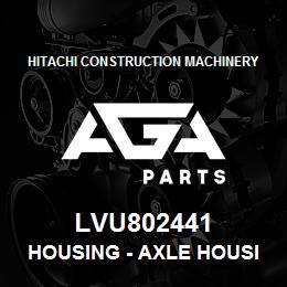 LVU802441 Hitachi Construction Machinery Housing - AXLE HOUSING R | AGA Parts