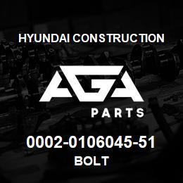 0002-0106045-51 Hyundai Construction BOLT | AGA Parts