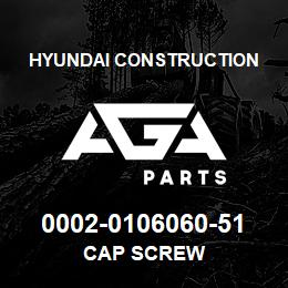0002-0106060-51 Hyundai Construction CAP SCREW | AGA Parts