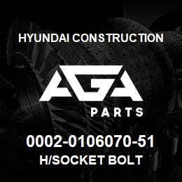 0002-0106070-51 Hyundai Construction H/SOCKET BOLT | AGA Parts