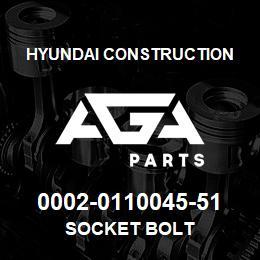 0002-0110045-51 Hyundai Construction SOCKET BOLT | AGA Parts