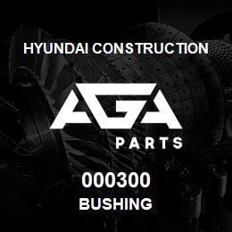 000300 Hyundai Construction BUSHING | AGA Parts