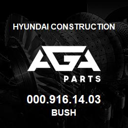 000.916.14.03 Hyundai Construction BUSH | AGA Parts