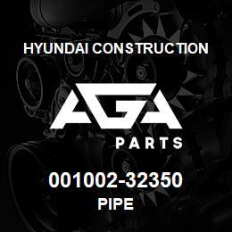 001002-32350 Hyundai Construction PIPE   AGA Parts