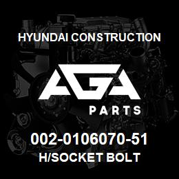 002-0106070-51 Hyundai Construction H/SOCKET BOLT | AGA Parts
