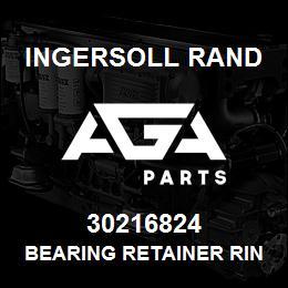30216824 Ingersoll Rand BEARING RETAINER RING | AGA Parts