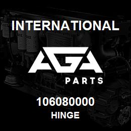 106080000 International HINGE | AGA Parts