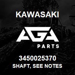 3450025370 Kawasaki SHAFT, SEE NOTES | AGA Parts