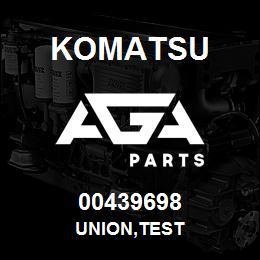 00439698 Komatsu UNION,TEST | AGA Parts