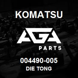004490-005 Komatsu DIE TONG | AGA Parts