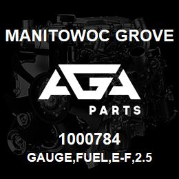 1000784 Manitowoc Grove GAUGE,FUEL,E-F,2.5 | AGA Parts