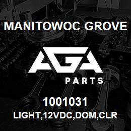 1001031 Manitowoc Grove LIGHT,12VDC,DOM,CLR | AGA Parts