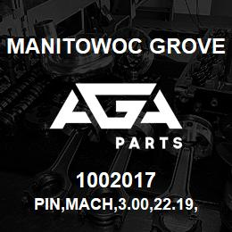 1002017 Manitowoc Grove PIN,MACH,3.00,22.19,STL | AGA Parts