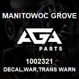 1002321 Manitowoc Grove DECAL,WAR,TRANS WARNINGS,E   AGA Parts