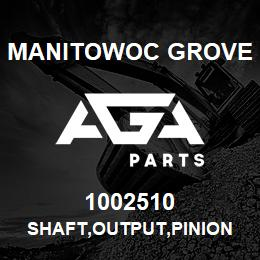 1002510 Manitowoc Grove SHAFT,OUTPUT,PINION | AGA Parts