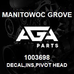 1003698 Manitowoc Grove DECAL,INS,PIVOT HEAD,E | AGA Parts