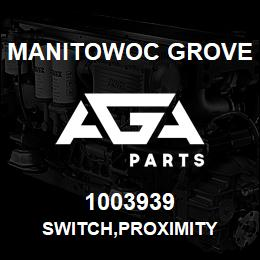1003939 Manitowoc Grove SWITCH,PROXIMITY | AGA Parts