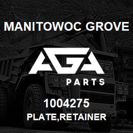1004275 Manitowoc Grove PLATE,RETAINER | AGA Parts