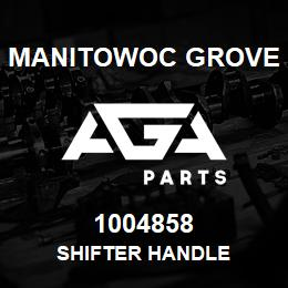 1004858 Manitowoc Grove SHIFTER HANDLE | AGA Parts