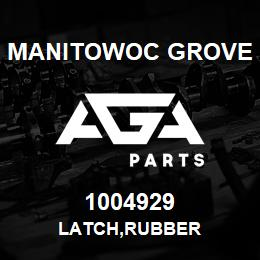 1004929 Manitowoc Grove LATCH,RUBBER | AGA Parts