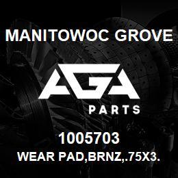 1005703 Manitowoc Grove WEAR PAD,BRNZ,.75X3.00X.25 | AGA Parts