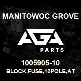 1005905-10 Manitowoc Grove BLOCK,FUSE,10POLE,ATO/ATC | AGA Parts