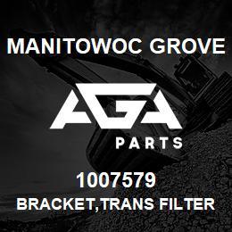 1007579 Manitowoc Grove BRACKET,TRANS FILTER   AGA Parts